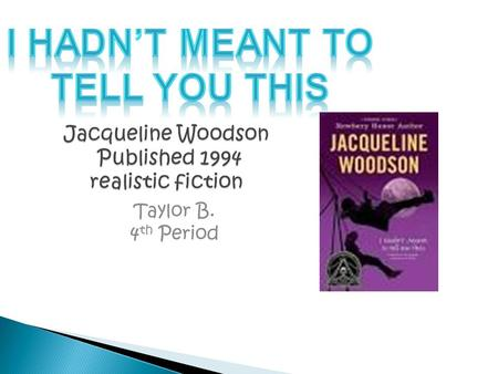Jacqueline Woodson Published 1994 realistic fiction Taylor B. 4 th Period.