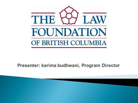 Presenter: karima budhwani, Program Director. A society where access to justice is protected and advanced.