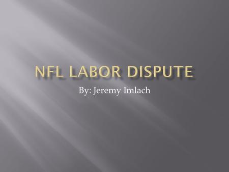 By: Jeremy Imlach.  If there is no 2011-2012 NFL season, due to the labor dispute and lockout, it will have a negative affect on the NFL and the players.