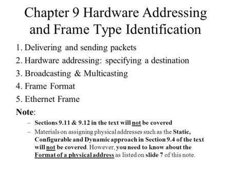 Chapter 9 Hardware Addressing and Frame Type Identification 1.Delivering and sending packets 2.Hardware addressing: specifying a destination 3. Broadcasting.