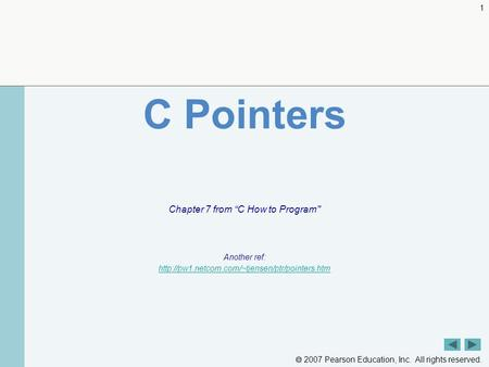 " 2007 Pearson Education, Inc. All rights reserved. 1 C Pointers Chapter 7 from ""C How to Program Another ref:"