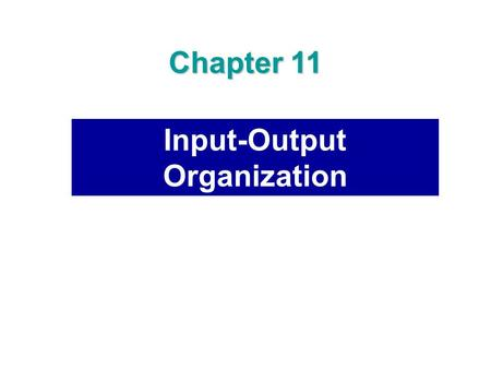 Input-Output Organization Chapter 11. ISOLATED VERSUS MEMORY MAPPED I/O Many computers use one common bus to transfer information between memory or I/O.