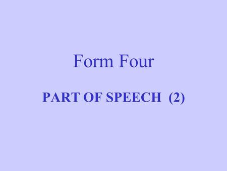 Form Four PART OF SPEECH (2) 1.We can know a word's part of speech by looking at its ending. Nouns often end in : 1.-ence, e.g.convenience, intelligence.