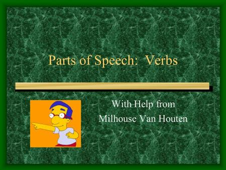 Parts of Speech: Verbs With Help from Milhouse Van Houten.