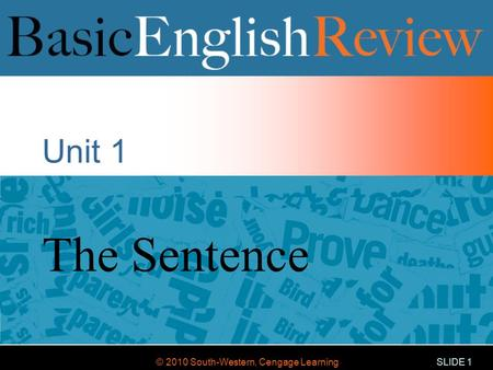 © 2010 South-Western, Cengage Learning SLIDE 1 Unit 1 The Sentence.
