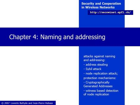 © 2007 Levente Buttyán and Jean-Pierre Hubaux Security and Cooperation in Wireless Networks  Chapter 4: Naming and addressing.
