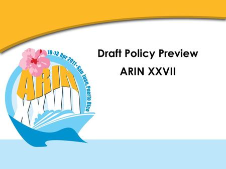 Draft Policy Preview ARIN XXVII. Draft Policies Draft Policies on the agenda: – ARIN-2011-1: Globally Coordinated Transfer Policy – ARIN-2011-2: Protecting.
