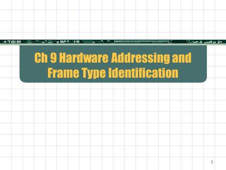 1 Ch 9 Hardware Addressing and Frame Type Identification.