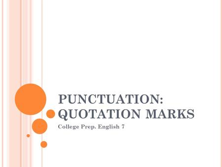 PUNCTUATION: QUOTATION MARKS College Prep. English 7.
