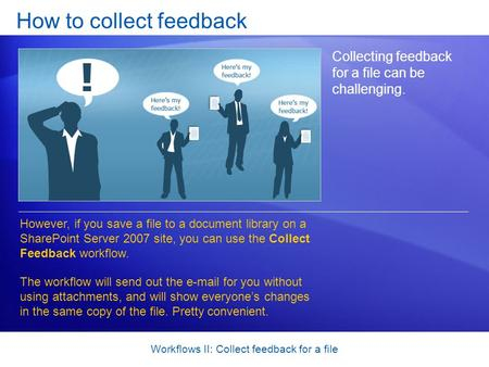 Workflows II: Collect feedback for a file How to collect feedback Collecting feedback for a file can be challenging. However, if you save a file to a document.