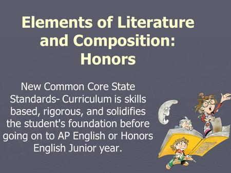 Elements of Literature and Composition: Honors New Common Core State Standards- Curriculum is skills based, rigorous, and solidifies the student's foundation.