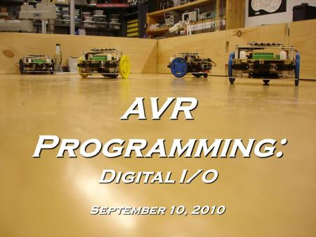 AVR Programming: Digital I/O September 10, 2010. What is Digital I/O? Digital – A 1 or 0 Input – Data (a voltage) that the microcontroller is reading.