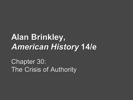 Alan Brinkley, American History 14/e Chapter 30: The Crisis of Authority.