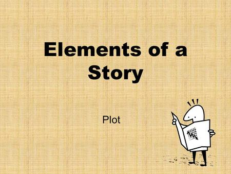 Elements of a Story Plot. What is plot? Plot concerns the organization of the main events of a work of fiction. Most plots will trace some process of.