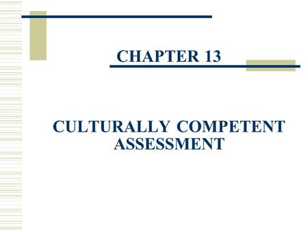 CHAPTER 13 CULTURALLY COMPETENT ASSESSMENT. Introduction  It is important to accurately assess, diagnose, and treat clients.  Cultural characteristics.