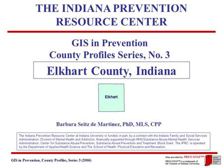 GIS in Prevention, County Profiles, Series 3 (2006) 3. Geographic and Historical Notes 1 GIS in Prevention County Profiles Series, No. 3 Elkhart County,