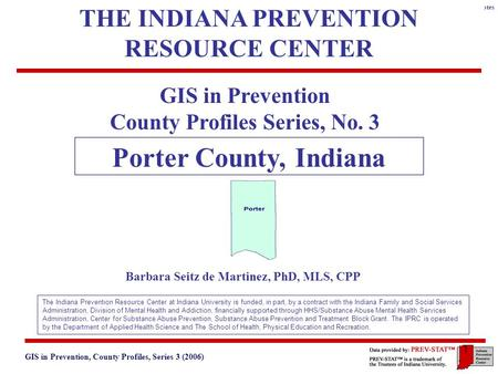 GIS in Prevention, County Profiles, Series 3 (2006) 3. Geographic and Historical Notes 1 GIS in Prevention County Profiles Series, No. 3 Porter County,
