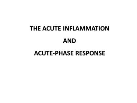 THE ACUTE INFLAMMATION AND ACUTE-PHASE RESPONSE. Innate immune mechanisms establish a state of inflammation at sites of infection.