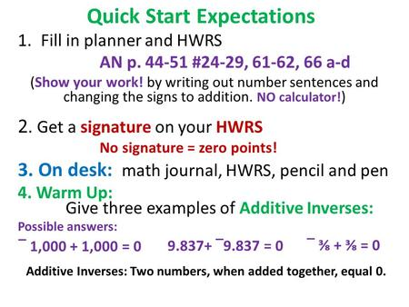 Quick Start Expectations 1.Fill in planner and HWRS AN p. 44-51 #24-29, 61-62, 66 a-d (Show your work! by writing out number sentences and changing the.