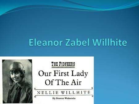 L. Birth and death. Eleanor zable wilhite was born in 1892 and she died 1991.