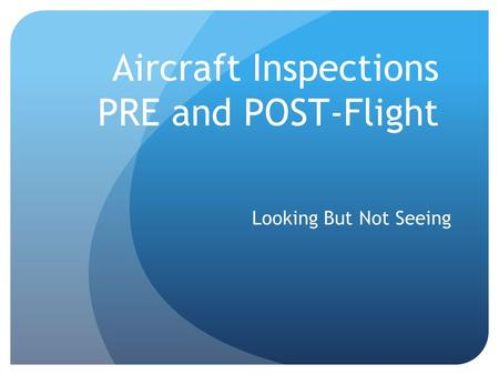 Aircraft Inspections PRE and POST-Flight Looking But Not Seeing.