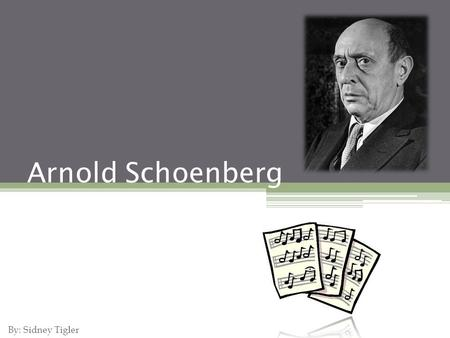 Arnold Schoenberg By: Sidney Tigler. Biography Born on September 13, 1874, to a working class Jewish family in Vienna, Austria Died July 13, 1951, Los.
