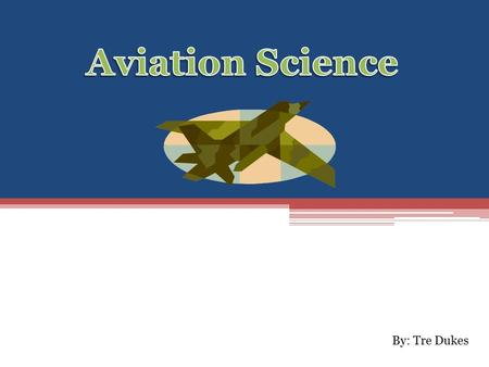 By: Tre Dukes. Why Aviation Science is important ▫Aviation benefits passengers with swift, cost-effective transportation over large distances. ▫Aviation.