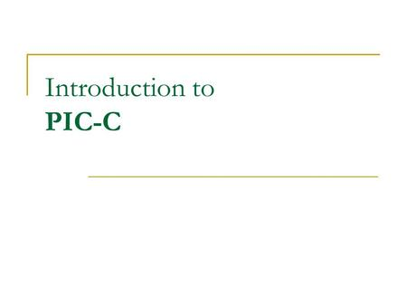 Introduction to PIC-C. Installing PIC-C Goto  Username/pass = guest/cpecmu Download and install:  IDEUTIL  PCWHD.