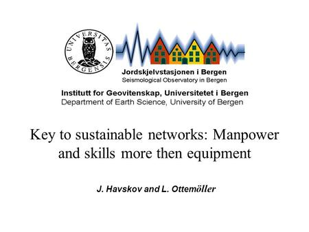 J. Havskov and L. Ottem öller Key to sustainable networks: Manpower and skills more then equipment.
