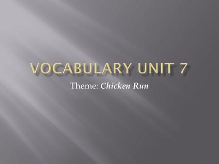 Vocabulary Unit 7 Theme: Chicken Run.