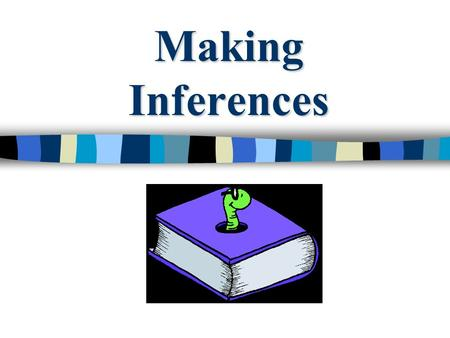 Making Inferences. Let's practice making inferences!