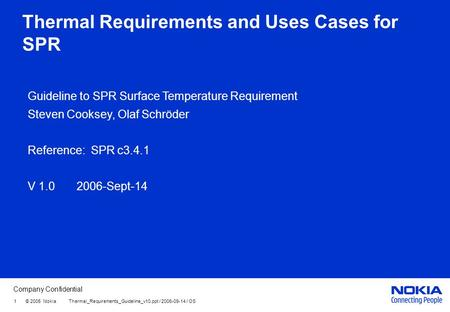 Company Confidential 1 © 2005 Nokia Thermal_Requirements_Guideline_v10.ppt / 2006-09-14 / OS Thermal Requirements and Uses Cases for SPR Guideline to SPR.