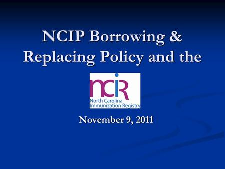 NCIP Borrowing & Replacing Policy and the November 9, 2011.