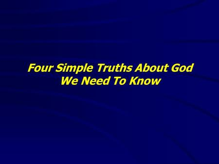 Four Simple Truths About God We Need To Know. God is a Righteous and Holy God Psalms 145:17(KJV) 17 The LORD is righteous in all his ways, and holy in.