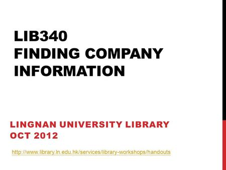 LIB340 FINDING COMPANY INFORMATION LINGNAN UNIVERSITY LIBRARY OCT 2012