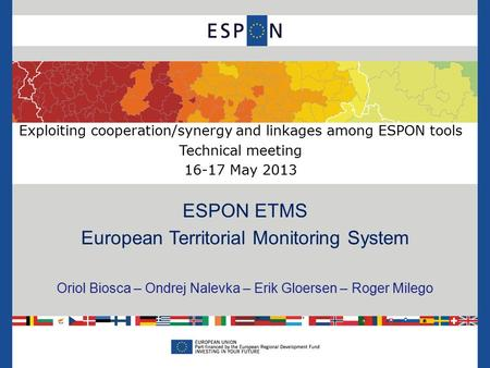 Exploiting cooperation/synergy and linkages among ESPON tools Technical meeting 16-17 May 2013 ESPON ETMS European Territorial Monitoring System Oriol.