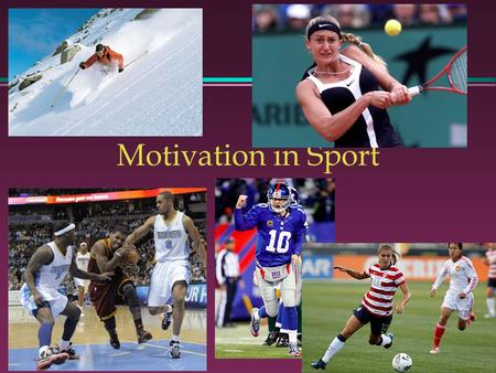 Motivation in Sport. Motivation -- Overview One of the more important themes in psychology Widely researched in sport & exercise What factor(s) lead us.
