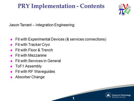 PRY Implementation - Contents l Fit with Experimental Devices (& services connections) l Fit with Tracker Cryo l Fit with Floor & Trench l Fit with Mezzanine.