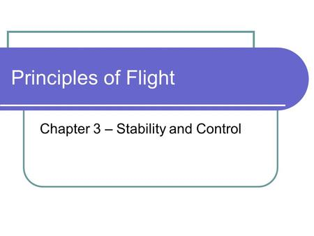 Principles of Flight Chapter 3 – Stability and Control.