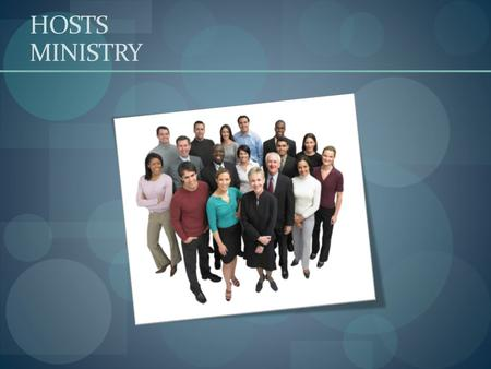 HOSTS MINISTRY. HOSTS SESSION GOALS Overview of Ministry and Responsibilities Questions Input and Ideas What is going well What can be improved What can.