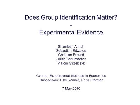 Does Group Identification Matter? - Experimental Evidence Shamlesh Annah Sebastian Edwards Christian Freund Julian Schumacher Marcin Strzelczyk Course: