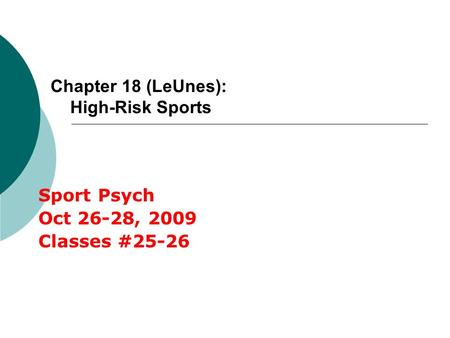 Chapter 18 (LeUnes): High-Risk Sports Sport Psych Oct 26-28, 2009 Classes #25-26.