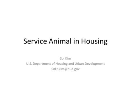 Service Animal in Housing Sol Kim U.S. Department of Housing and Urban Development