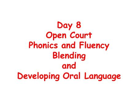 Day 8 Open Court Phonics and Fluency Blending and Developing Oral Language.