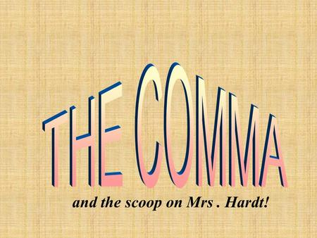 and the scoop on Mrs. Hardt! 1. Elements of a Series Use a comma to set off the elements of a series (3 or more things). * A comma between the last two.
