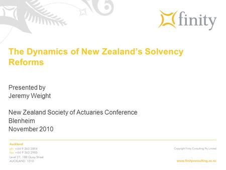 The Dynamics of New Zealand's Solvency Reforms Presented by Jeremy Weight New Zealand Society of Actuaries Conference Blenheim November 2010.