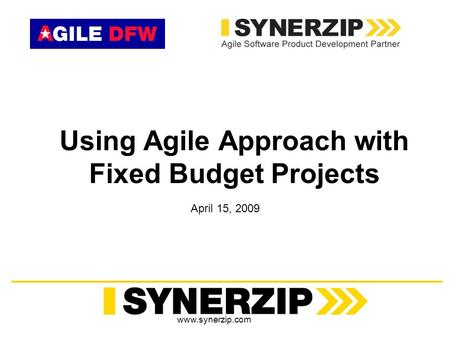 Www.synerzip.com Using Agile Approach with Fixed Budget Projects April 15, 2009.