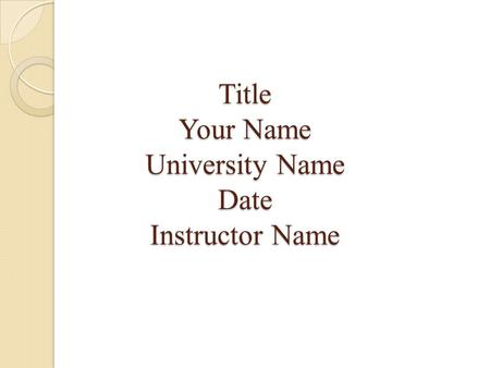 Title Your Name University Name Date Instructor Name.