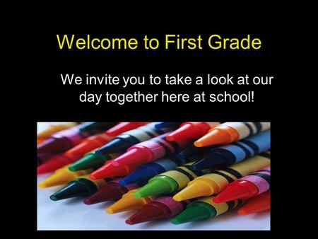 Welcome to First Grade We invite you to take a look at our day together here at school!