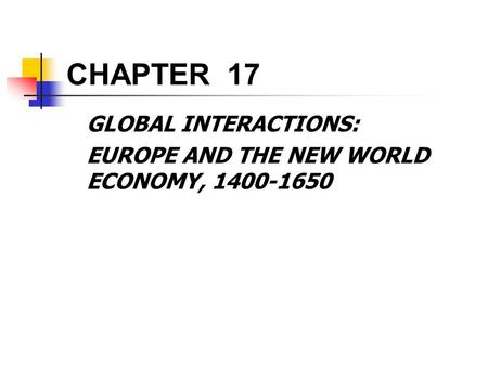 CHAPTER 17 GLOBAL INTERACTIONS: EUROPE AND THE NEW WORLD ECONOMY, 1400-1650.
